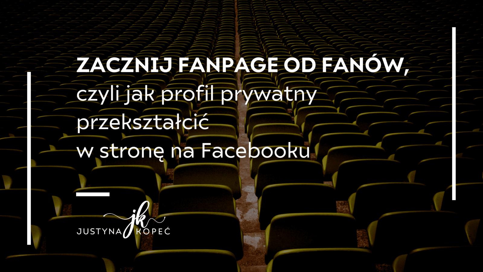 Zacznij fanpage odfanów, czyli jak profil prywatny przekształcić wstronę naFacebooku