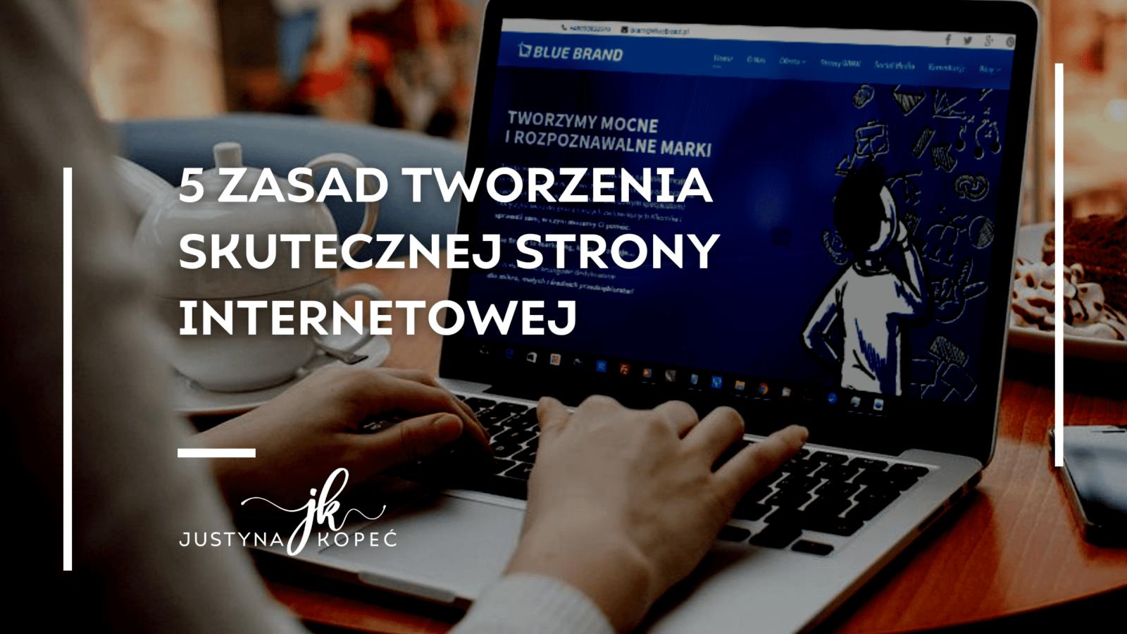 5 zasad tworzenia skutecznej strony internetowej Justyna Kopeć blog artykuł