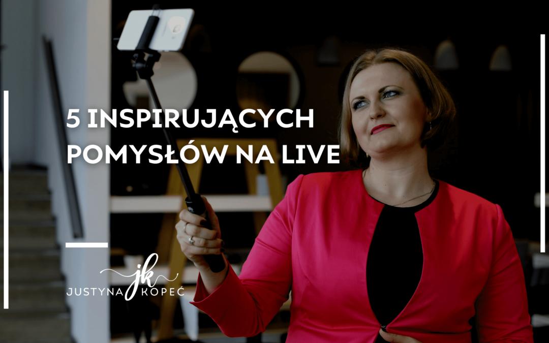 5 inspirujących pomysłów na live Justyna Kopeć blog artykuł
