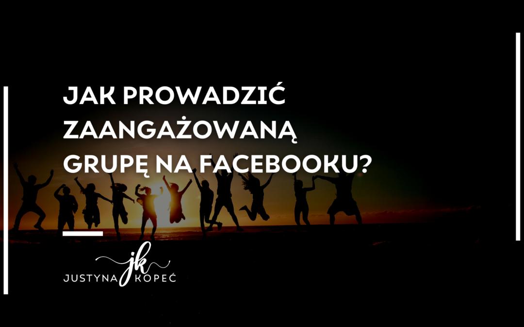 Jak prowadzić zaangażowaną grupę na Facebooku Justyna Kopeć blog artykuł