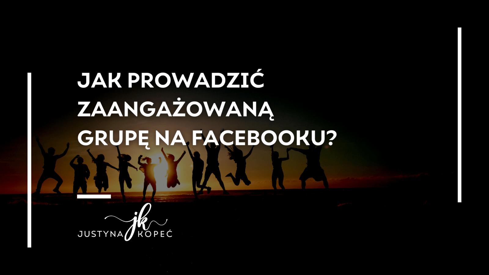 Jak prowadzić zaangażowaną grupę naFacebooku?