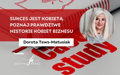 Sukces jest kobietą. Poznaj prawdziwe historie kobiet biznesu – Dorota Tews-Matusiak