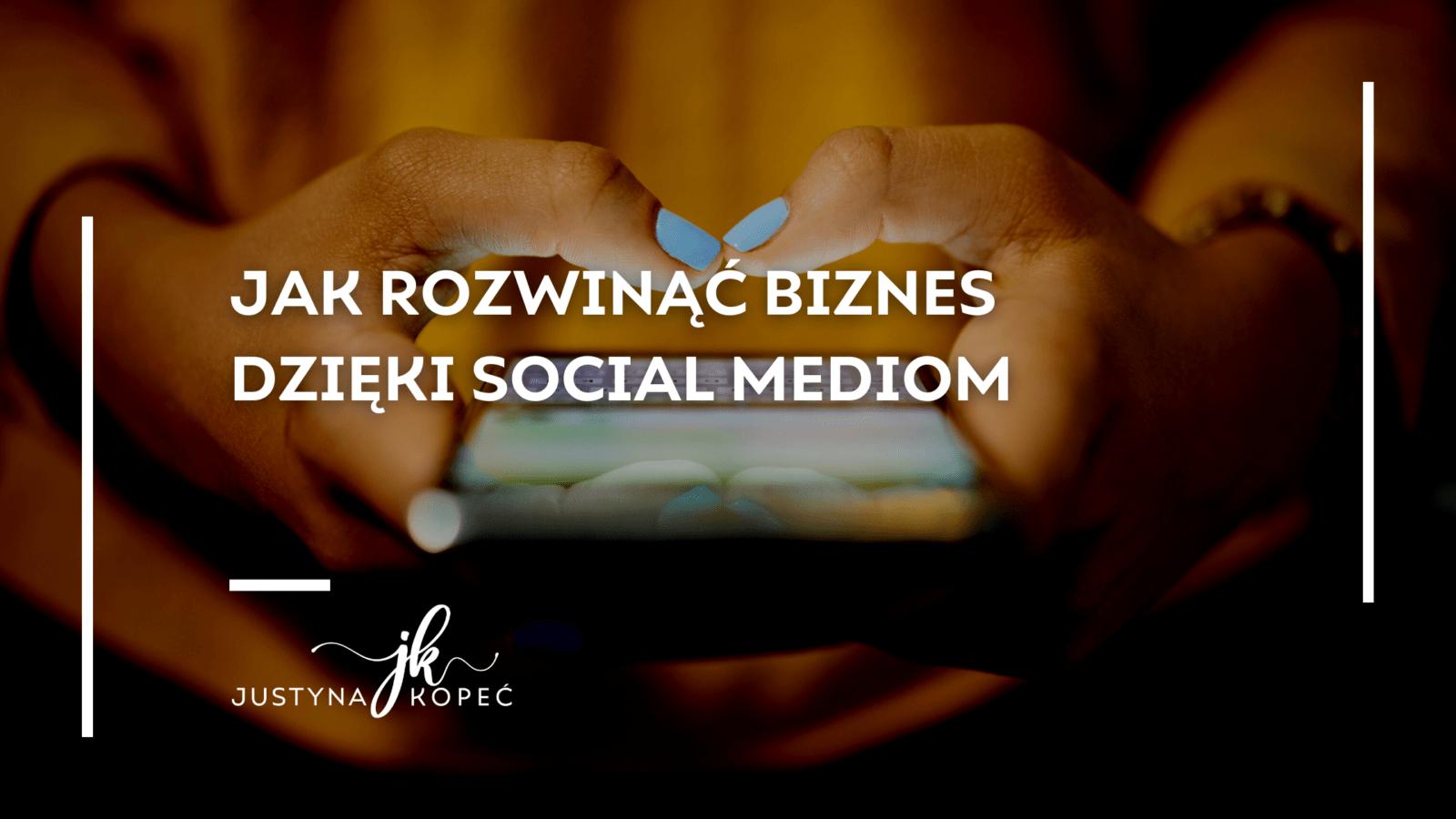 Jak rozwinąć biznes dzięki social mediom?