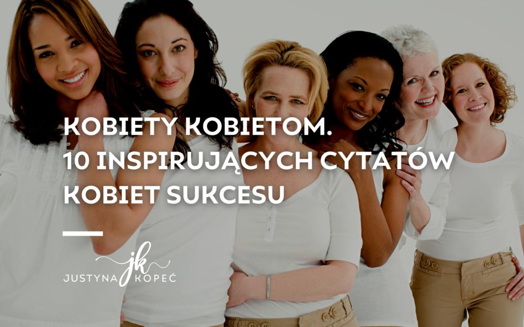 Kobiety kobietom. 10 inspirujących cytatów kobiet sukcesu